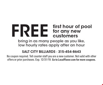 Free first hour of pool for any new customers bring in as many people as you like, low hourly rates apply after an hour. No coupon required. Tell counter staff you are a new customer. Not valid with other offers or prior purchases. Exp. 12/31/19. Go to LocalFlavor.com for more coupons.