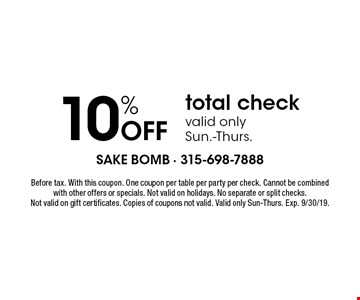 10% Off total check valid onlySun.-Thurs.. Before tax. With this coupon. One coupon per table per party per check. Cannot be combined with other offers or specials. Not valid on holidays. No separate or split checks. Not valid on gift certificates. Copies of coupons not valid. Valid only Sun-Thurs. Exp. 9/30/19.