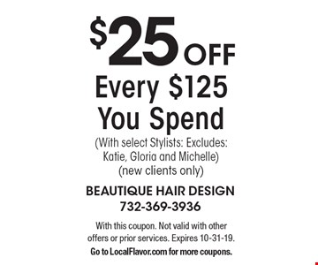 $25 Off Every $125 You Spend (With select Stylists: Excludes: Katie, Gloria and Michelle) (new clients only). With this coupon. Not valid with other offers or prior services. Expires 10-31-19. Go to LocalFlavor.com for more coupons.