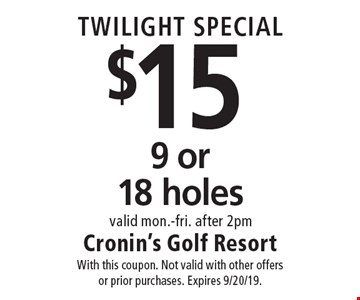 TWILIGHT SPECIAL $15 9 or 18 holes valid mon.-fri. after 2pm. With this coupon. Not valid with other offers or prior purchases. Expires 9/20/19.
