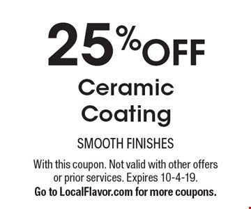 25% OFF Ceramic Coating. With this coupon. Not valid with other offers or prior services. Expires 10-4-19.Go to LocalFlavor.com for more coupons.