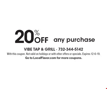 20% Off any purchase. With this coupon. Not valid on holidays or with other offers or specials. Expires 12-6-19. Go to LocalFlavor.com for more coupons.