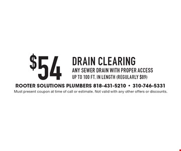 $54drain clearingany sewer drain with proper access up to 100 ft. in length (regularly $89). Must present coupon at time of call or estimate. Not valid with any other offers or discounts.