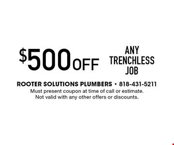 $500 Off Any Trenchless job. Must present coupon at time of call or estimate. Not valid with any other offers or discounts.