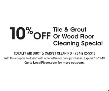10% off Tile & Grout Or Wood Floor Cleaning Special. With this coupon. Not valid with other offers or prior purchases. Expires 10-11-19. Go to LocalFlavor.com for more coupons.