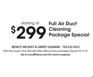 Full Air Duct Cleaning Package Special Starting At $299. With this coupon. Not valid with other offers or prior purchases. Expires 10-11-19. Go to LocalFlavor.com for more coupons.
