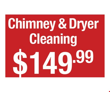 Chimney & dryer cleaning $149.99.