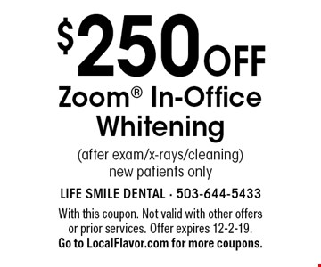 $250 off Zoom In-Office Whitening (after exam/x-rays/cleaning) new patients only. With this coupon. Not valid with other offers or prior services. Offer expires 12-2-19. Go to LocalFlavor.com for more coupons.