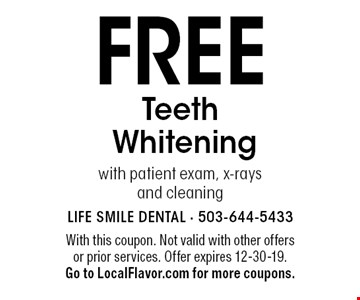 FREE Teeth Whitening with patient exam, x-rays and cleaning. With this coupon. Not valid with other offers or prior services. Offer expires 12-30-19. Go to LocalFlavor.com for more coupons.