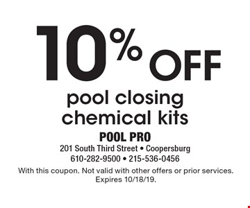 10% Off pool closing chemical kits. With this coupon. Not valid with other offers or prior services. Expires 10/18/19.
