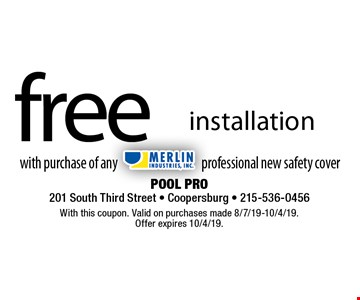 Free installation with purchase of any Merlin Industries professional new safety cover. With this coupon. Valid on purchases made 8/7/19-10/4/19. Offer expires 10/4/19.
