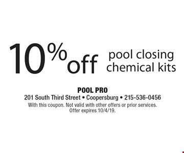 10% off pool closing chemical kits. With this coupon. Not valid with other offers or prior services. Offer expires 10/4/19.