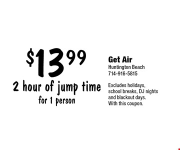 2 hour of jump time for 1 person $13.99. Excludes holidays, school breaks, DJ nights and blackout days.With this coupon.