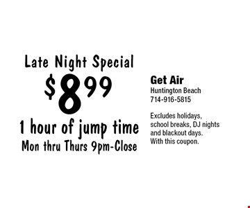 Late Night Special 1 hour of jump time Mon thru Thurs 9pm-Close $8.99. Excludes holidays, school breaks, DJ nights and blackout days.With this coupon.