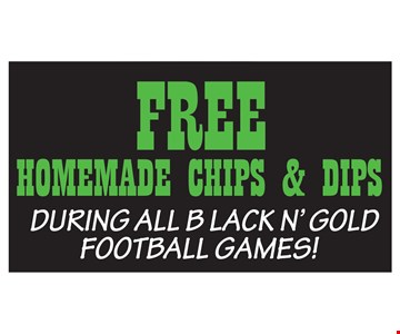 Free Homemade Chips & Dips During all black n' gold football games!