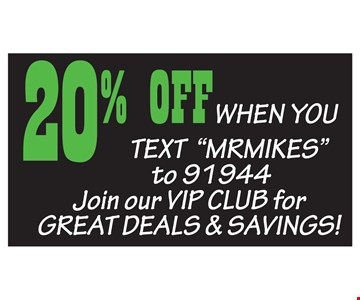 20% Off when you text Mrmikes to 91944. Join our vip club for great deals & savings!