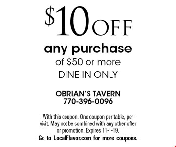 $10 off any purchase of $50 or more. Dine in only. With this coupon. One coupon per table, per visit. May not be combined with any other offer or promotion. Expires 11-1-19. Go to LocalFlavor.com for more coupons.
