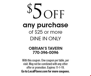 $5 off any purchase of $25 or more. Dine in only. With this coupon. One coupon per table, per visit. May not be combined with any other offer or promotion. Expires 11-1-19. Go to LocalFlavor.com for more coupons.
