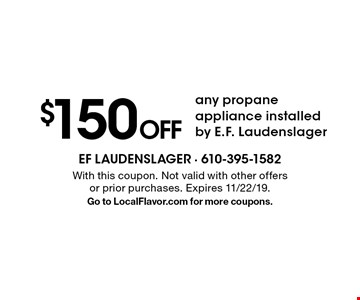 $150 Off any propane appliance installed by E.F. Laudenslager. With this coupon. Not valid with other offers or prior purchases. Expires 11/22/19.Go to LocalFlavor.com for more coupons.