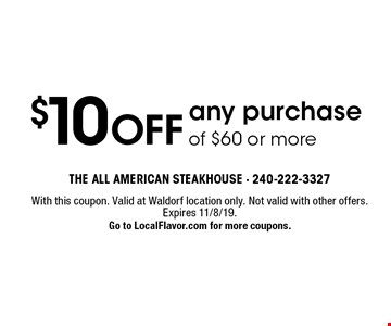 $10 OFF any purchase of $60 or more. With this coupon. Valid at Waldorf location only. Not valid with other offers. Expires 11/8/19. Go to LocalFlavor.com for more coupons.