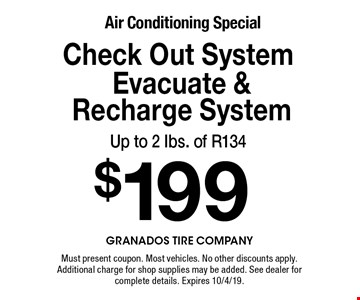 Air Conditioning Special $199 Check Out System Evacuate & Recharge System Up to 2 Ibs. of R134. Must present coupon. Most vehicles. No other discounts apply. Additional charge for shop supplies may be added. See dealer for complete details. Expires 10/4/19.