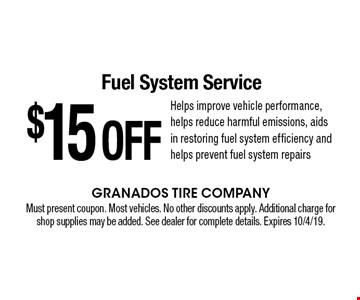 $15 OFF Fuel System Service Helps improve vehicle performance, helps reduce harmful emissions, aids in restoring fuel system efficiency and helps prevent fuel system repairs. Must present coupon. Most vehicles. No other discounts apply. Additional charge for shop supplies may be added. See dealer for complete details. Expires 10/4/19.