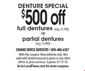 DENTURE SPECIAL. $500 off full dentures (reg. $1,745) OR partial dentures (reg. $1,890) . With this coupon. New patients only. Not valid with dental insurance plans or any other offers or prior services. Expires 12-13-19.  Go to LocalFlavor.com for more coupons.