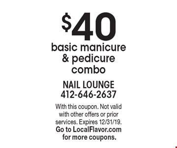 $40 basic manicure & pedicure combo . With this coupon. Not valid with other offers or prior services. Expires 12/31/19. Go to LocalFlavor.com for more coupons.