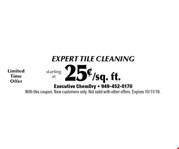 Expert tile cleaning starting at 25¢/sq. ft. With this coupon. New customers only. Not valid with other offers. Expires 10/11/19.