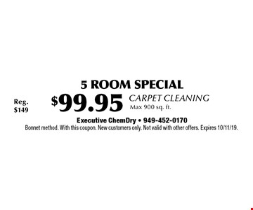 Carpet Cleaning $99.95 5 Room Special. Max 900 sq. ft. Bonnet method. With this coupon. New customers only. Not valid with other offers. Expires 10/11/19.