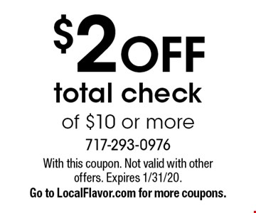 $2 off total check of $10 or more. With this coupon. Not valid with other offers. Expires 1/31/20. Go to LocalFlavor.com for more coupons.