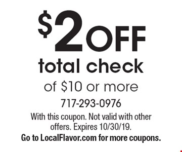 $2 OFF total check of $10 or more. With this coupon. Not valid with other offers. Expires 10/30/19. Go to LocalFlavor.com for more coupons.