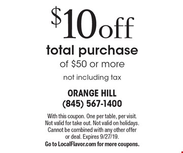 $10 off total purchase of $50 or more not including tax. With this coupon. One per table, per visit.Not valid for take out. Not valid on holidays. Cannot be combined with any other offeror deal. Expires 9/27/19. Go to LocalFlavor.com for more coupons.