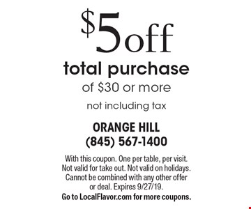 $5 off total purchase of $30 or more not including tax. With this coupon. One per table, per visit.Not valid for take out. Not valid on holidays. Cannot be combined with any other offeror deal. Expires 9/27/19. Go to LocalFlavor.com for more coupons.
