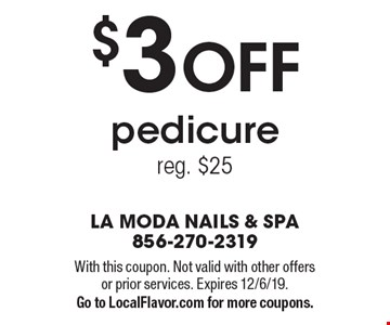 $3 OFF pedicurereg. $25. With this coupon. Not valid with other offers or prior services. Expires 12/6/19.Go to LocalFlavor.com for more coupons.