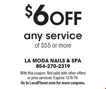 $6 OFF any service of $55 or more. With this coupon. Not valid with other offers or prior services. Expires 12/6/19.Go to LocalFlavor.com for more coupons.
