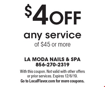 $4 OFF any service of $45 or more. With this coupon. Not valid with other offers or prior services. Expires 12/6/19.Go to LocalFlavor.com for more coupons.