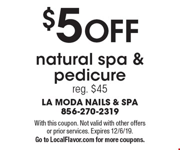 $5 OFF natural spa & pedicurereg. $45. With this coupon. Not valid with other offers or prior services. Expires 12/6/19.Go to LocalFlavor.com for more coupons.
