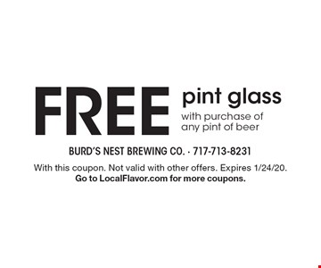 FREE pint glass with purchase of any pint of beer. With this coupon. Not valid with other offers. Expires 1/24/20. Go to LocalFlavor.com for more coupons.