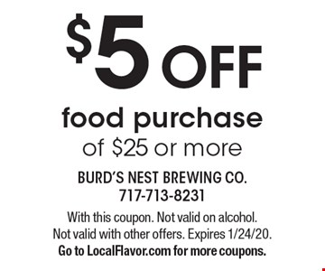 $5 OFF food purchase of $25 or more. With this coupon. Not valid on alcohol. Not valid with other offers. Expires 1/24/20. Go to LocalFlavor.com for more coupons.