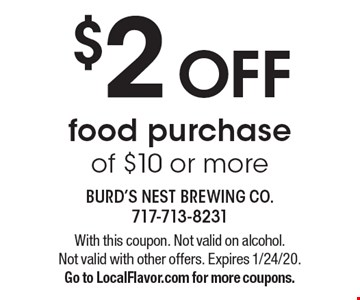 $2 OFF food purchase of $10 or more. With this coupon. Not valid on alcohol. Not valid with other offers. Expires 1/24/20. Go to LocalFlavor.com for more coupons.