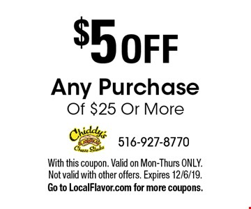 $5 OFF Any Purchase Of $25 Or More. With this coupon. Valid on Mon-Thurs ONLY. Not valid with other offers. Expires 12/6/19. Go to LocalFlavor.com for more coupons.