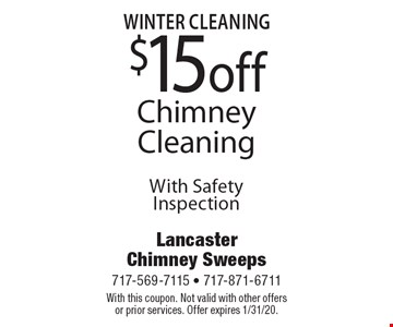 fall Cleaning $15 off Chimney Cleaning With Safety Inspection. With this coupon. Not valid with other offers or prior services. Offer expires 1/31/20.
