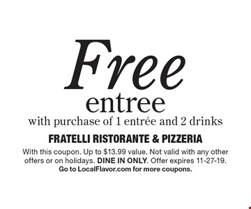 Free entree with purchase of 1 entree and 2 drinks. With this coupon. Up to $13.99 value. Not valid with any other offers or on holidays. Dine in only. Offer expires 11-27-19. Go to LocalFlavor.com for more coupons.