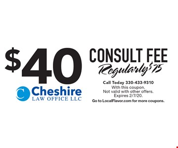 $40 CONSULT FEE Regularly $75. Call Today 330-433-9310With this coupon. Not valid with other offers. Expires 2/7/20. Go to LocalFlavor.com for more coupons.