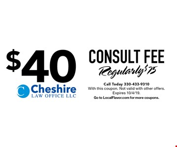 $40 CONSULT FEE, Regularly $75. Call Today 330-433-9310. With this coupon. Not valid with other offers. Expires 10/4/19. Go to LocalFlavor.com for more coupons.