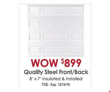 WOW $899 quality steel front/back. 8' x 7' insulated & installed. TGS. Exp. 12/14/19.