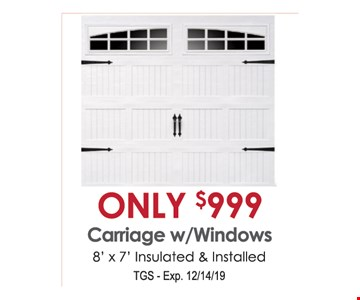 Only $999 carriage w/windows. 8'x 7' insulated & installed. TGS. Exp. 12/14/19.