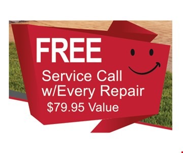 Free service call w/every repair. $79.95 value.
