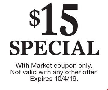 $15 Special. With Market coupon only. Not valid with any other offer.Expires 10/4/19.